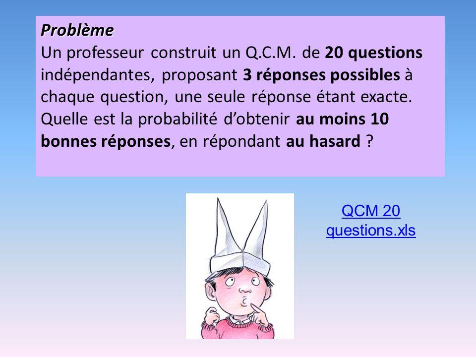 Problème Un professeur construit un Q.C.M. de 20 questions indépendantes, proposant 3 réponses possibles à chaque question, une seule réponse étant ex