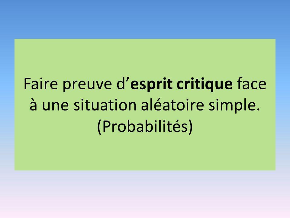 Faire preuve desprit critique face à une situation aléatoire simple. (Probabilités)