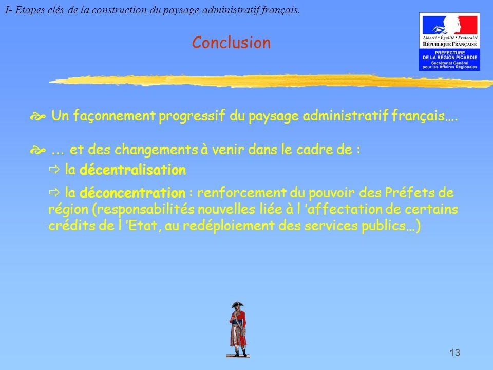 13 Un façonnement progressif du paysage administratif français…. … et des changements à venir dans le cadre de : la décentralisation la déconcentratio