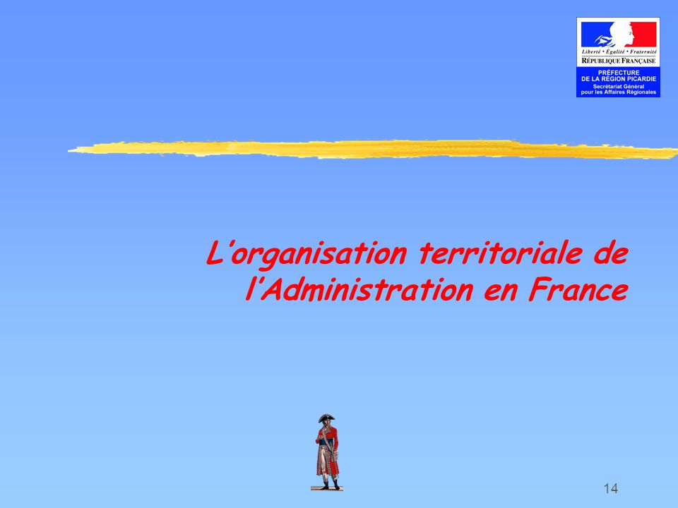 14 Lorganisation territoriale de lAdministration en France