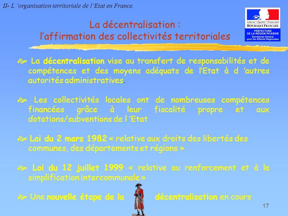 17 La décentralisation : laffirmation des collectivités territoriales La décentralisation vise au transfert de responsabilités et de compétences et de