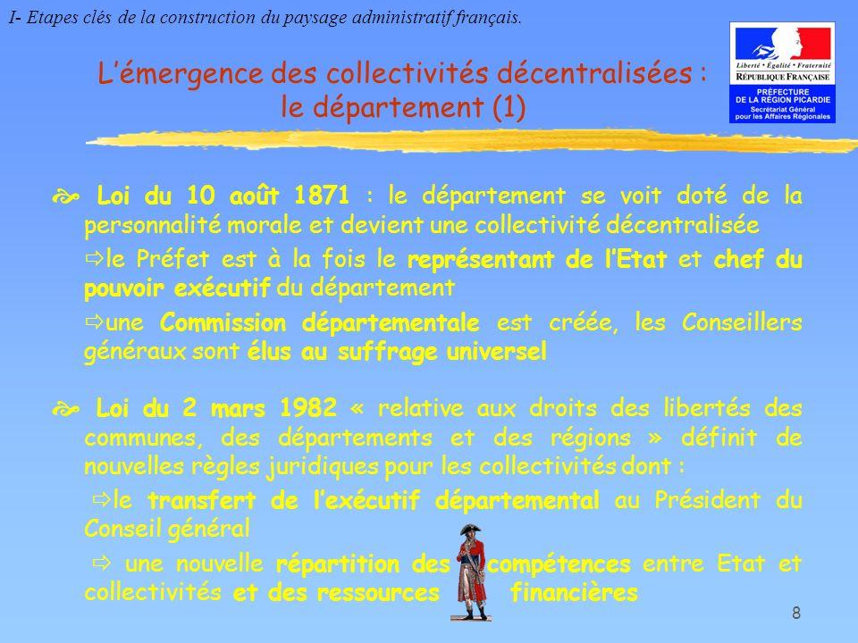 8 Lémergence des collectivités décentralisées : le département (1) Loi du 10 août 1871 : le département se voit doté de la personnalité morale et devi