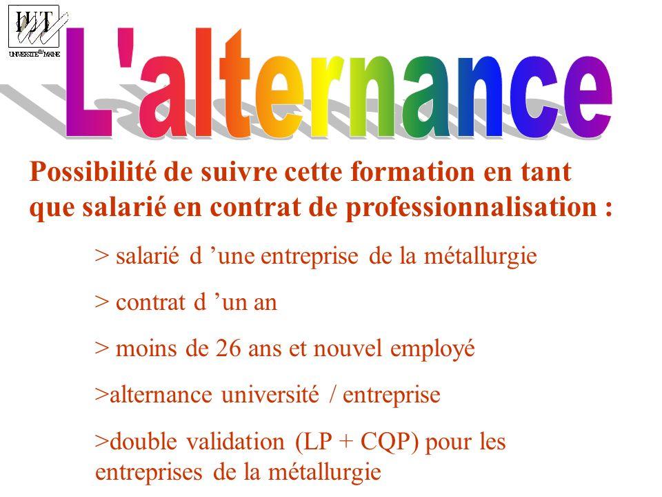Possibilité de suivre cette formation en tant que salarié en contrat de professionnalisation : > salarié d une entreprise de la métallurgie > contrat
