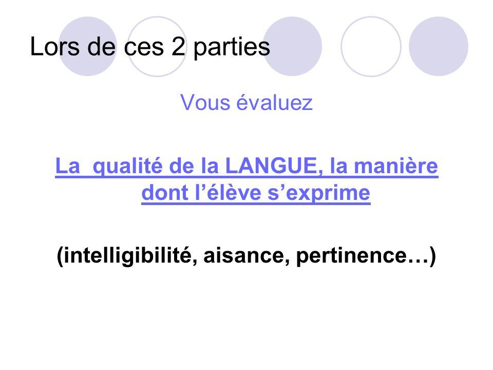 Lors de ces 2 parties Vous évaluez La qualité de la LANGUE, la manière dont lélève sexprime (intelligibilité, aisance, pertinence…)