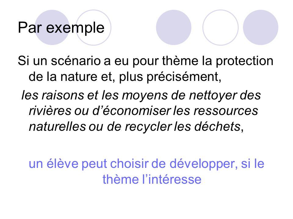 Par exemple Si un scénario a eu pour thème la protection de la nature et, plus précisément, les raisons et les moyens de nettoyer des rivières ou déco
