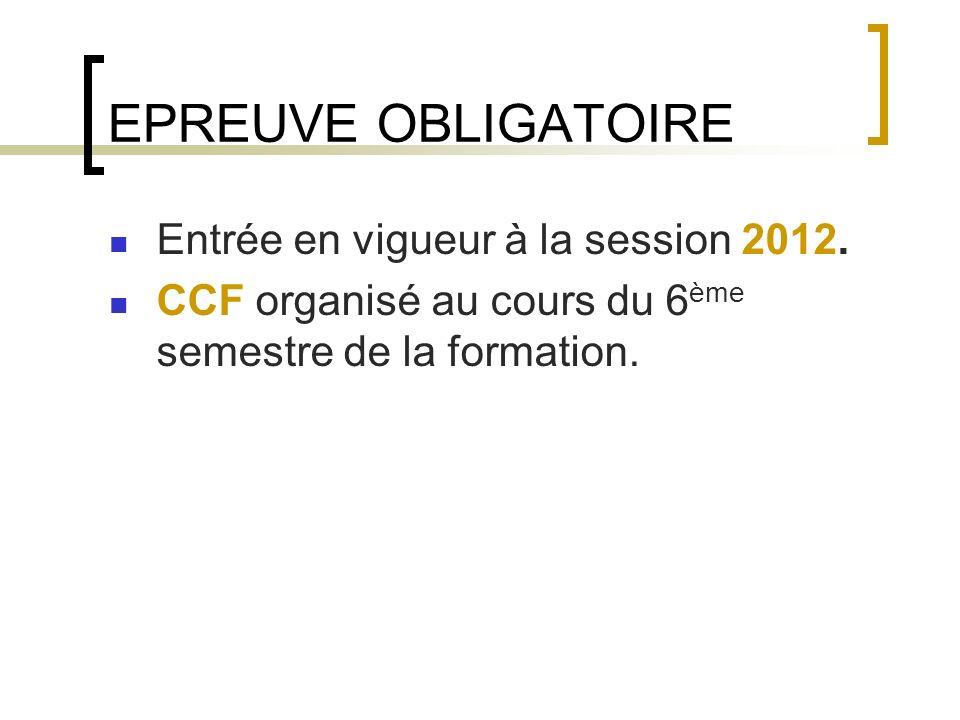 EPREUVE OBLIGATOIRE Entrée en vigueur à la session 2012.