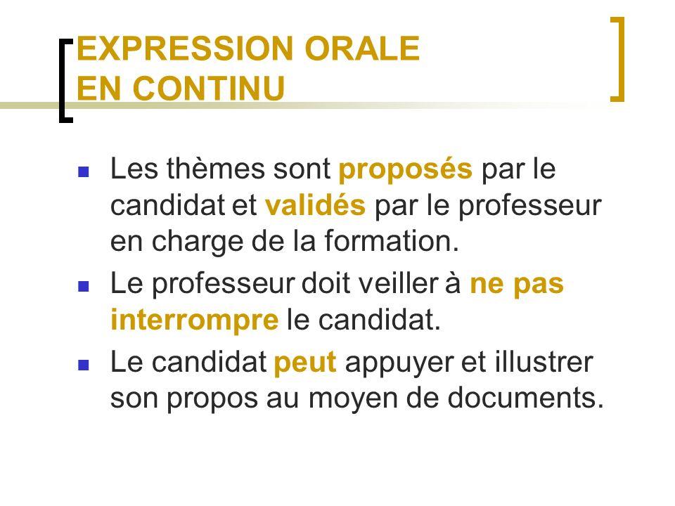 EXPRESSION ORALE EN CONTINU Les thèmes sont proposés par le candidat et validés par le professeur en charge de la formation.