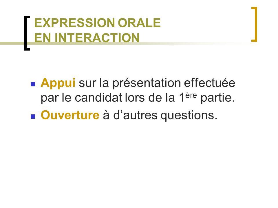 EXPRESSION ORALE EN INTERACTION Appui sur la présentation effectuée par le candidat lors de la 1 ère partie.