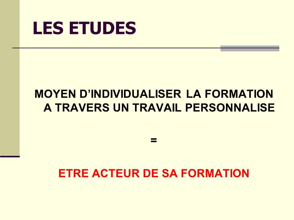 LES ETUDES MOYEN DINDIVIDUALISER LA FORMATION A TRAVERS UN TRAVAIL PERSONNALISE = ETRE ACTEUR DE SA FORMATION