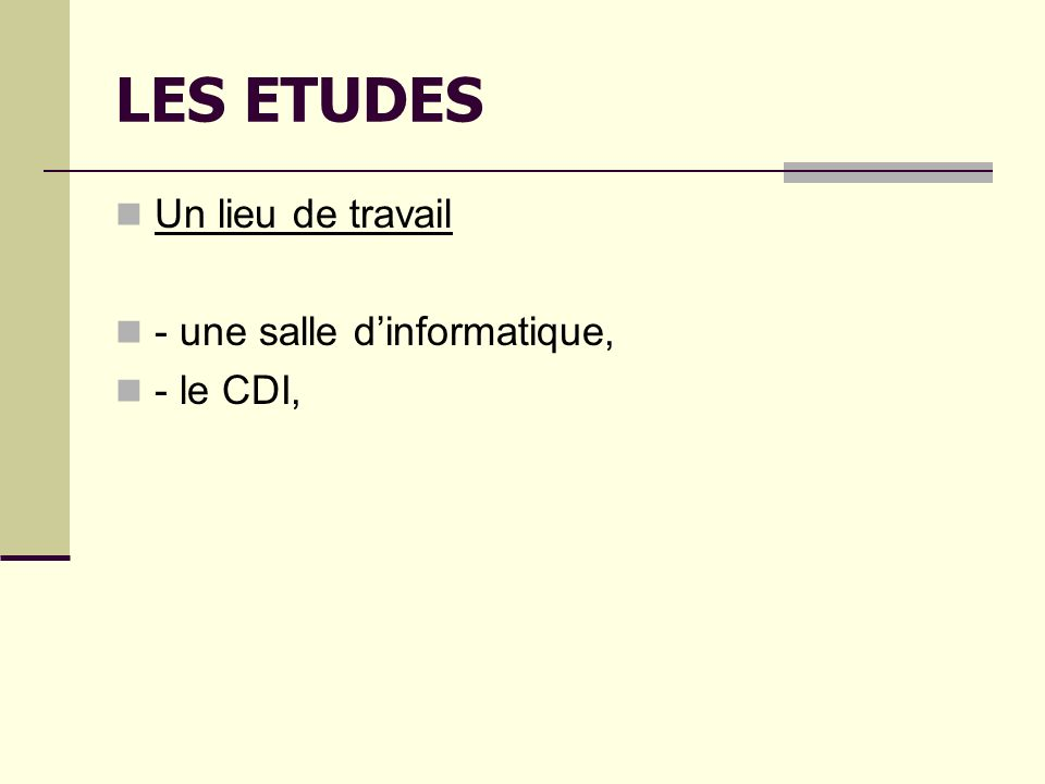 LES ETUDES Des contacts extérieurs - lieu de stage, - chambres consulaires (CCI, CMA…), - fédérations professionnelles, unions professionnelles,….