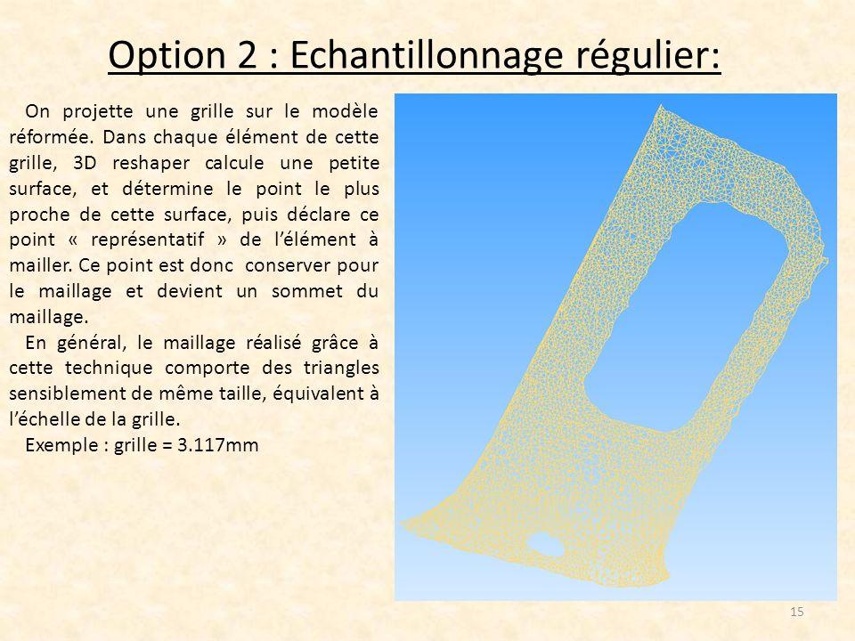 Option 2 : Echantillonnage régulier: 15 On projette une grille sur le modèle réformée. Dans chaque élément de cette grille, 3D reshaper calcule une pe