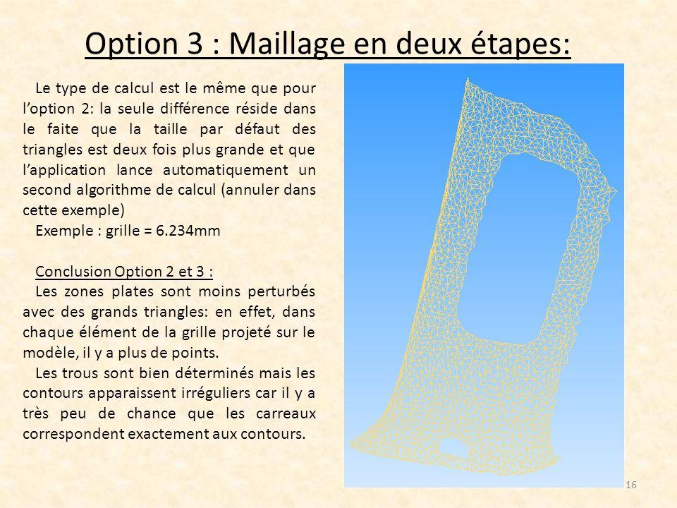 Option 3 : Maillage en deux étapes: 16 Le type de calcul est le même que pour loption 2: la seule différence réside dans le faite que la taille par dé