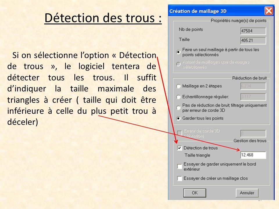 Détection des trous : 17 Si on sélectionne loption « Détection de trous », le logiciel tentera de détecter tous les trous. Il suffit dindiquer la tail
