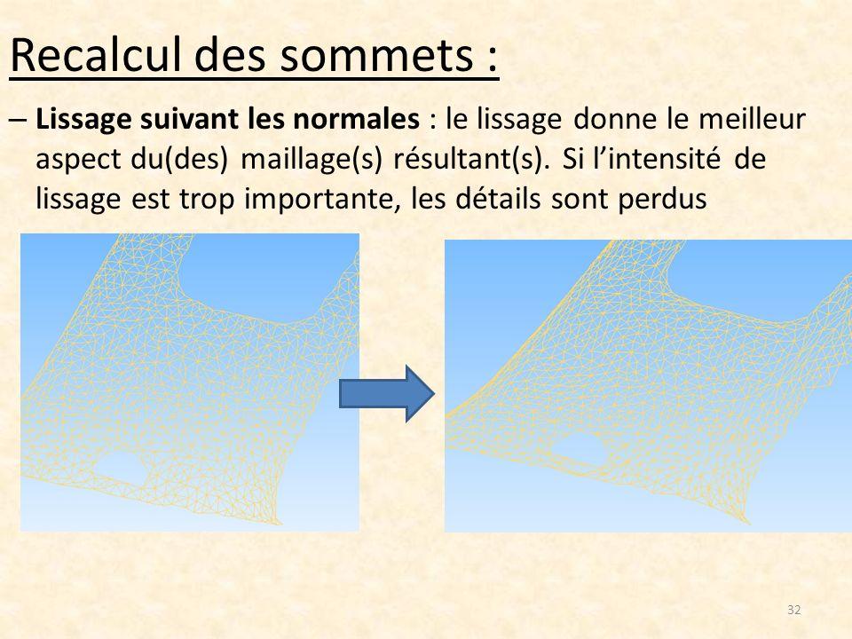 Recalcul des sommets : – Lissage suivant les normales : le lissage donne le meilleur aspect du(des) maillage(s) résultant(s). Si lintensité de lissage