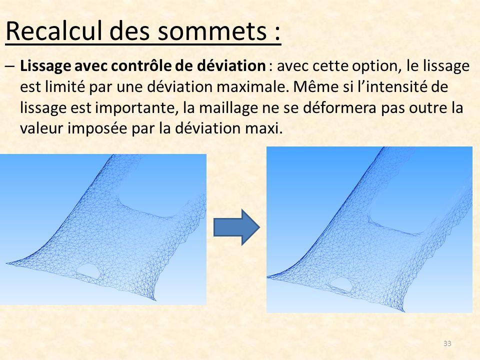 Recalcul des sommets : – Lissage avec contrôle de déviation : avec cette option, le lissage est limité par une déviation maximale. Même si lintensité