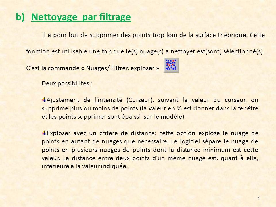 6 b)Nettoyage par filtrage Il a pour but de supprimer des points trop loin de la surface théorique. Cette fonction est utilisable une fois que le(s) n
