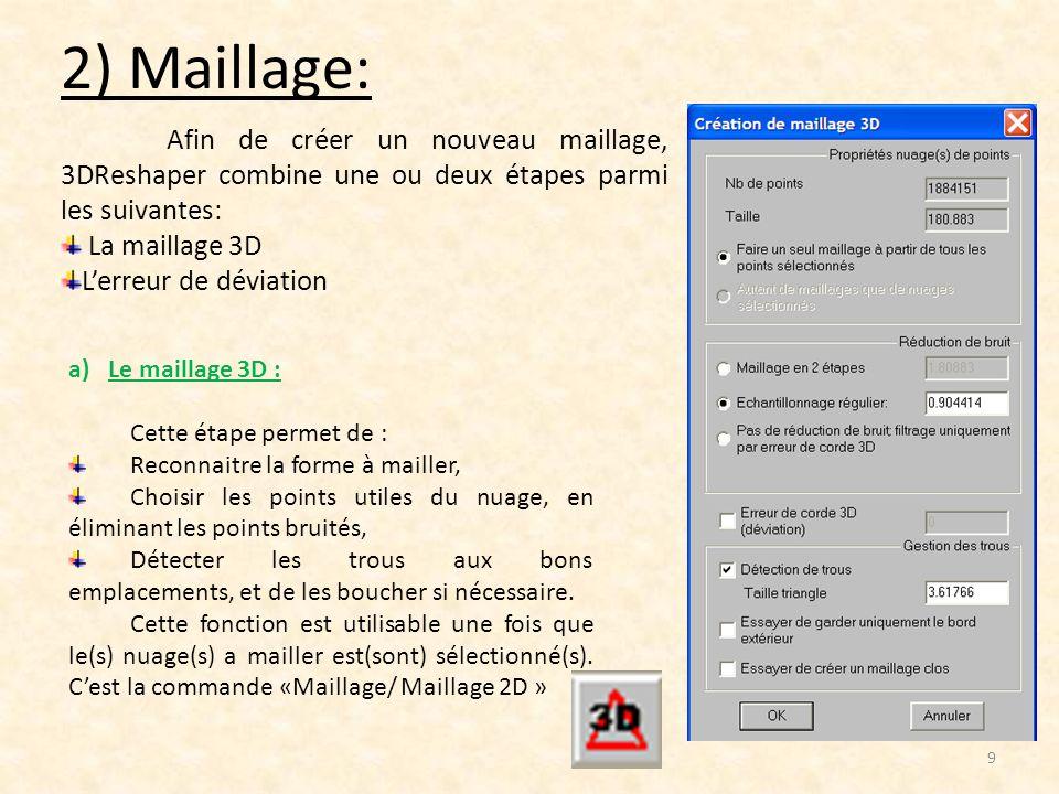 2) Maillage: 9 Afin de créer un nouveau maillage, 3DReshaper combine une ou deux étapes parmi les suivantes: La maillage 3D Lerreur de déviation a)Le
