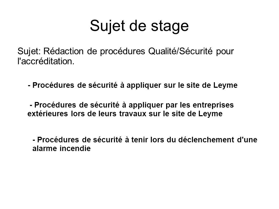Sujet de stage Sujet: Rédaction de procédures Qualité/Sécurité pour l'accréditation. - Procédures de sécurité à appliquer sur le site de Leyme - Procé