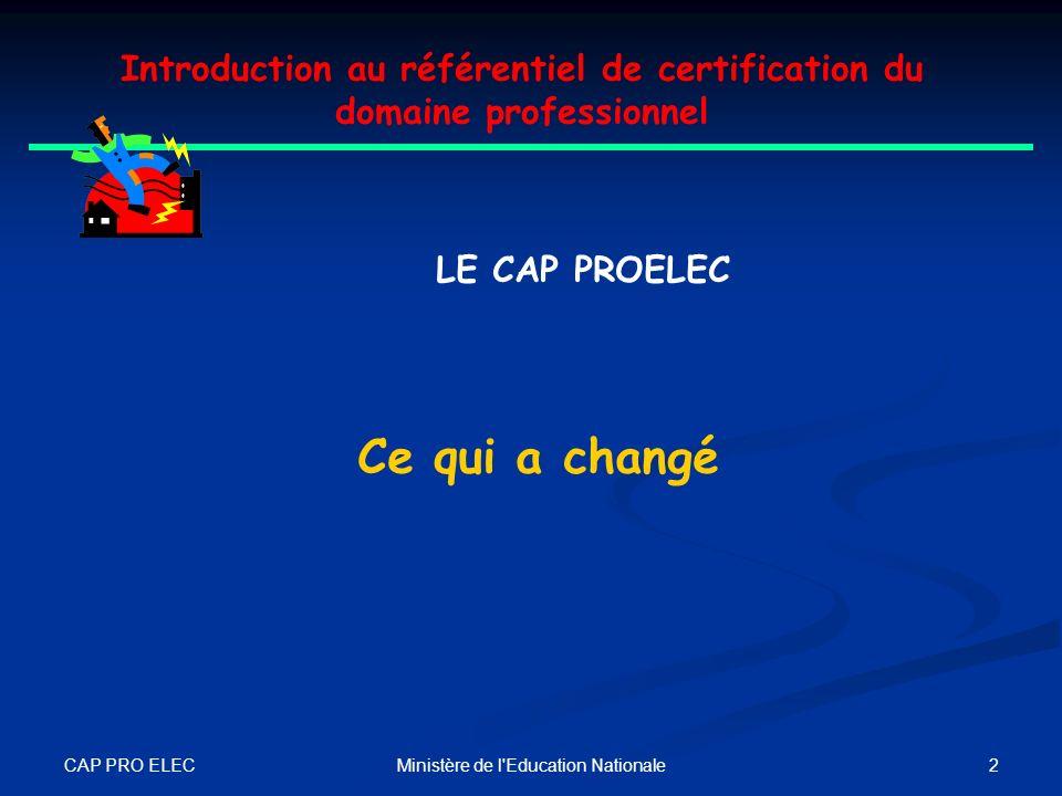 CAP PRO ELEC 1Ministère de l'Education Nationale Présentation du référentiel CAP « PROELEC » Introduction au Référentiel de Certification du Domaine P