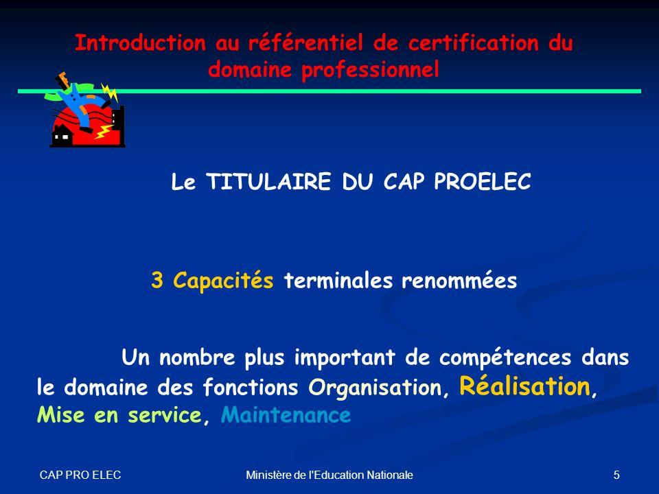 CAP PRO ELEC 4Ministère de l'Education Nationale Introduction au référentiel de certification du domaine professionnel Le TITULAIRE DU CAP PROELEC Acq