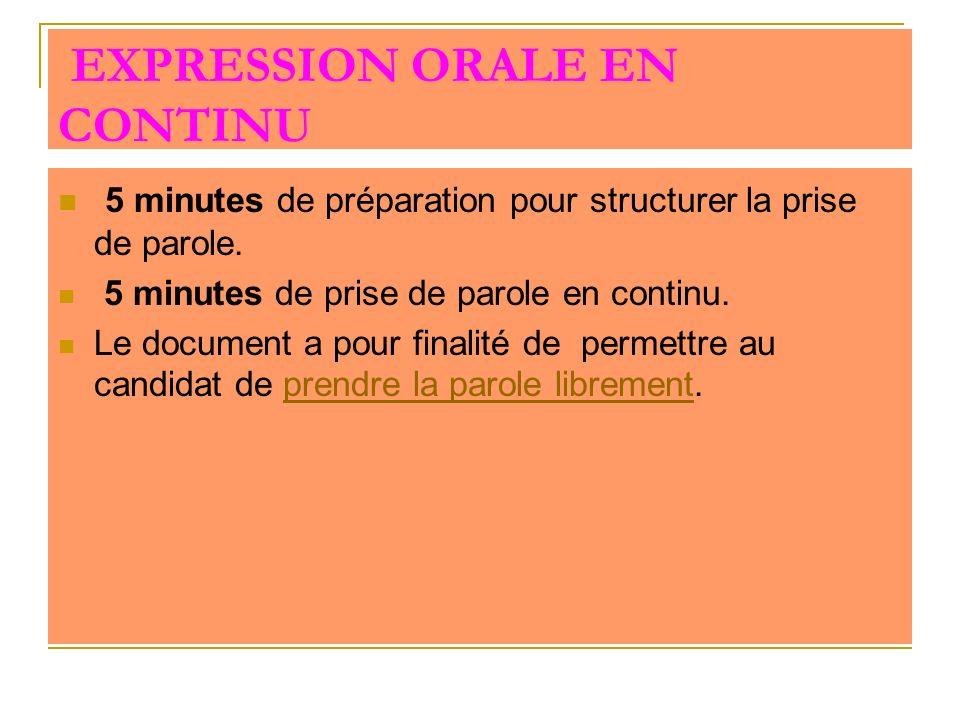 EXPRESSION ORALE EN CONTINU 5 minutes de préparation pour structurer la prise de parole. 5 minutes de prise de parole en continu. Le document a pour f