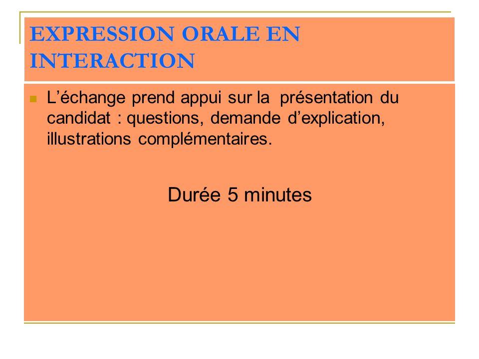 EXPRESSION ORALE EN INTERACTION Léchange prend appui sur la présentation du candidat : questions, demande dexplication, illustrations complémentaires.