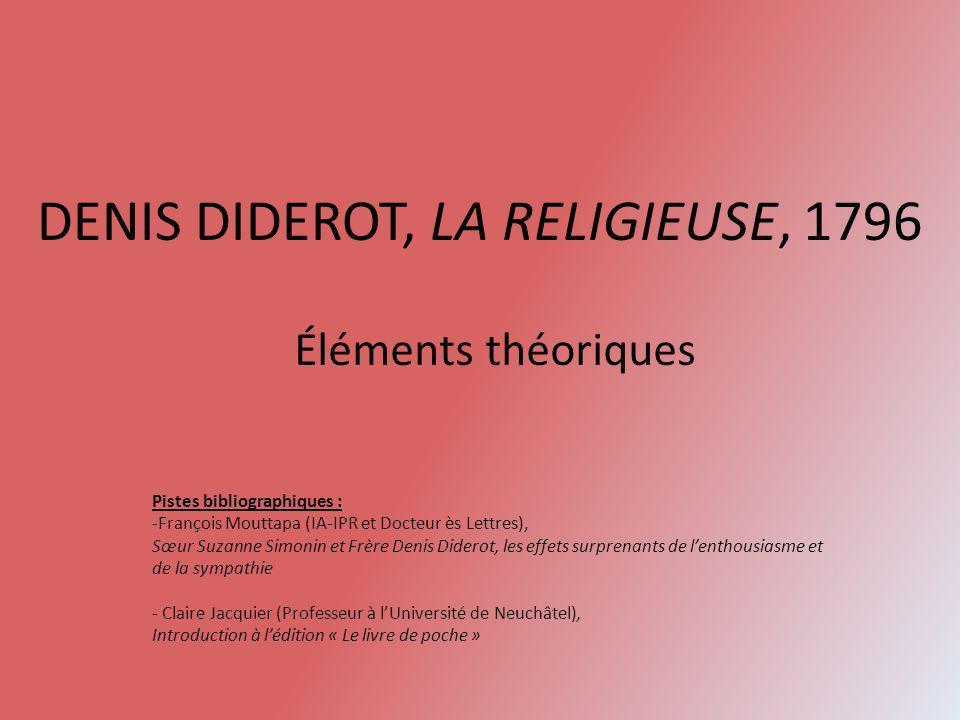 DENIS DIDEROT, LA RELIGIEUSE, 1796 Éléments théoriques Pistes bibliographiques : -François Mouttapa (IA-IPR et Docteur ès Lettres), Sœur Suzanne Simon