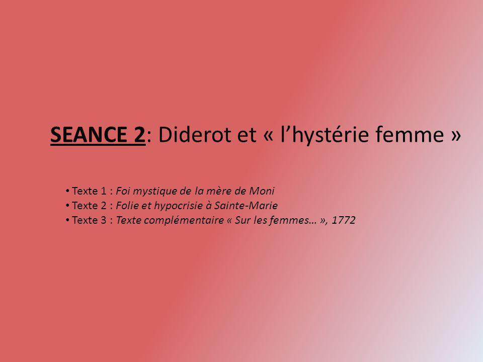 SEANCE 2: Diderot et « lhystérie femme » Texte 1 : Foi mystique de la mère de Moni Texte 2 : Folie et hypocrisie à Sainte-Marie Texte 3 : Texte complé