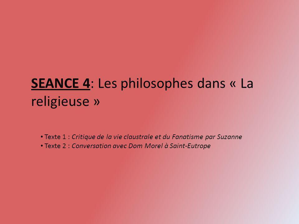 SEANCE 4: Les philosophes dans « La religieuse » Texte 1 : Critique de la vie claustrale et du Fanatisme par Suzanne Texte 2 : Conversation avec Dom M