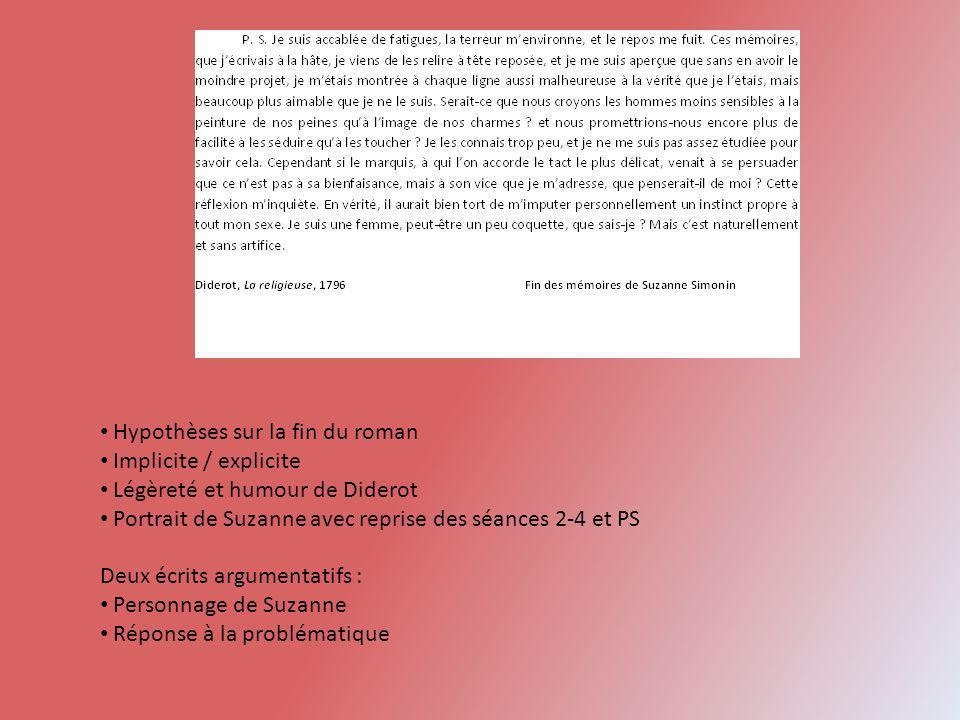 Hypothèses sur la fin du roman Implicite / explicite Légèreté et humour de Diderot Portrait de Suzanne avec reprise des séances 2-4 et PS Deux écrits