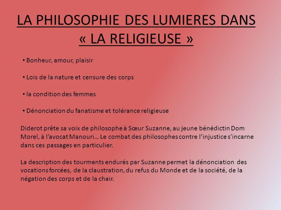LA PHILOSOPHIE DES LUMIERES DANS « LA RELIGIEUSE » Bonheur, amour, plaisir Lois de la nature et censure des corps la condition des femmes Dénonciation