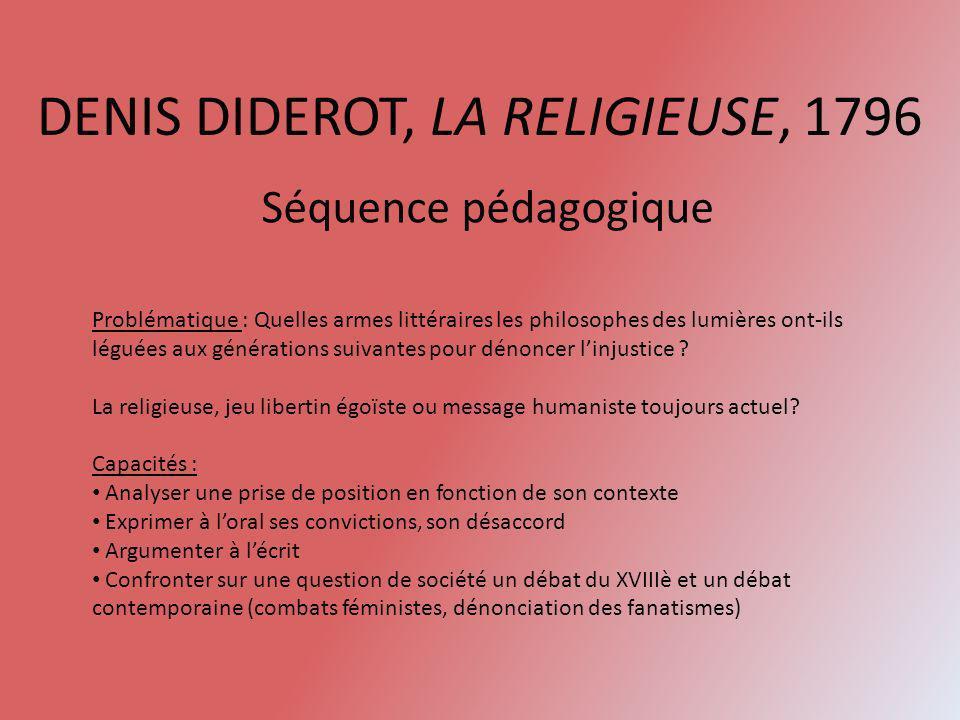 DENIS DIDEROT, LA RELIGIEUSE, 1796 Séquence pédagogique Problématique : Quelles armes littéraires les philosophes des lumières ont-ils léguées aux gén