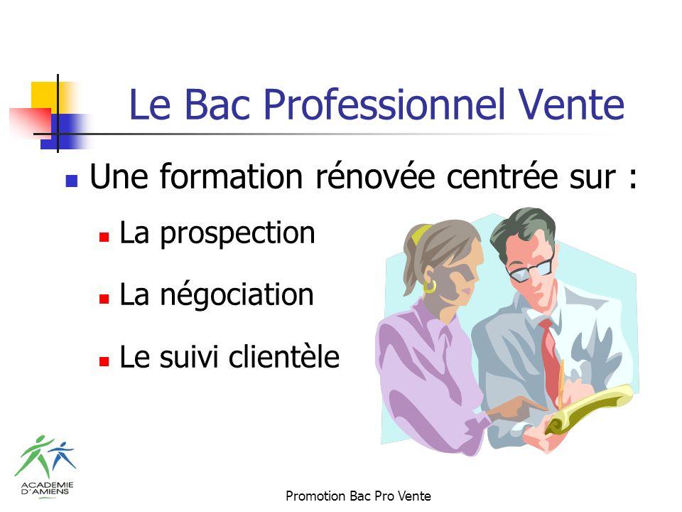 Promotion Bac Pro Vente Le Bac Professionnel Vente Une formation rénovée centrée sur : La prospection La négociation Le suivi clientèle
