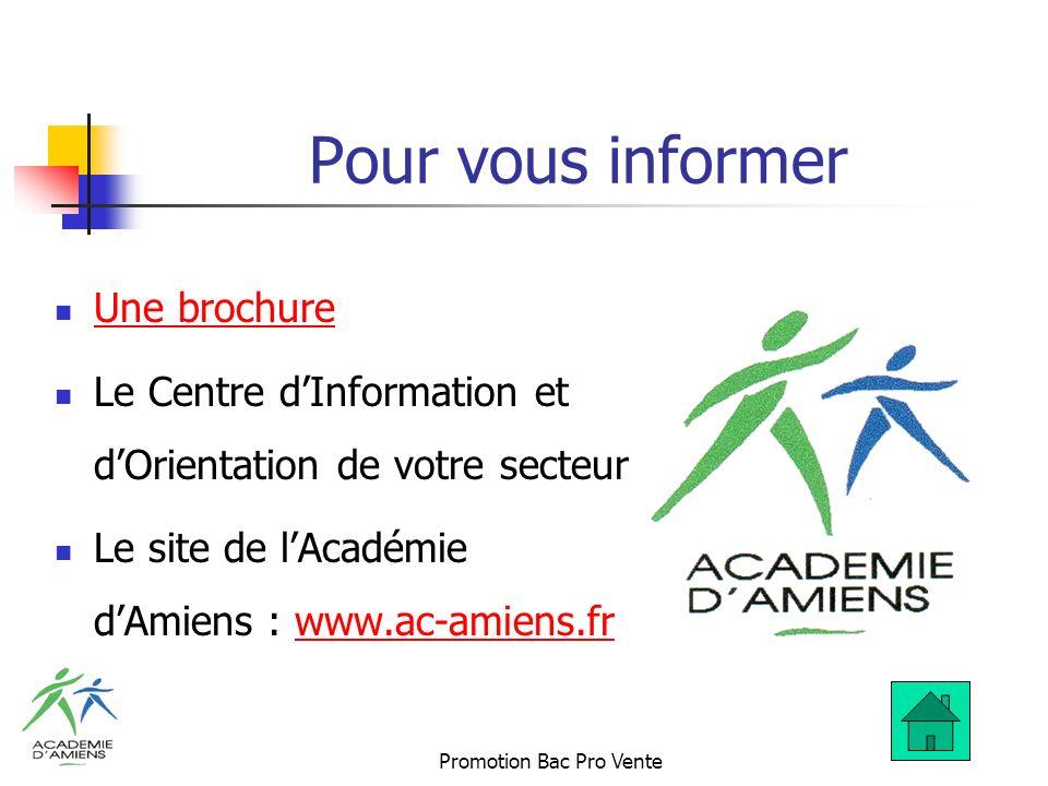 Promotion Bac Pro Vente Pour vous informer Une brochure Le Centre dInformation et dOrientation de votre secteur Le site de lAcadémie dAmiens : www.ac-amiens.frwww.ac-amiens.fr