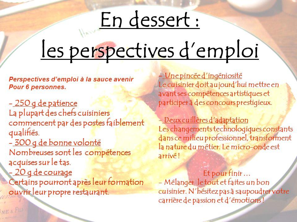 En dessert : les perspectives demploi Perspectives demploi à la sauce avenir Pour 6 personnes. - 250 g de patience La plupart des chefs cuisiniers com