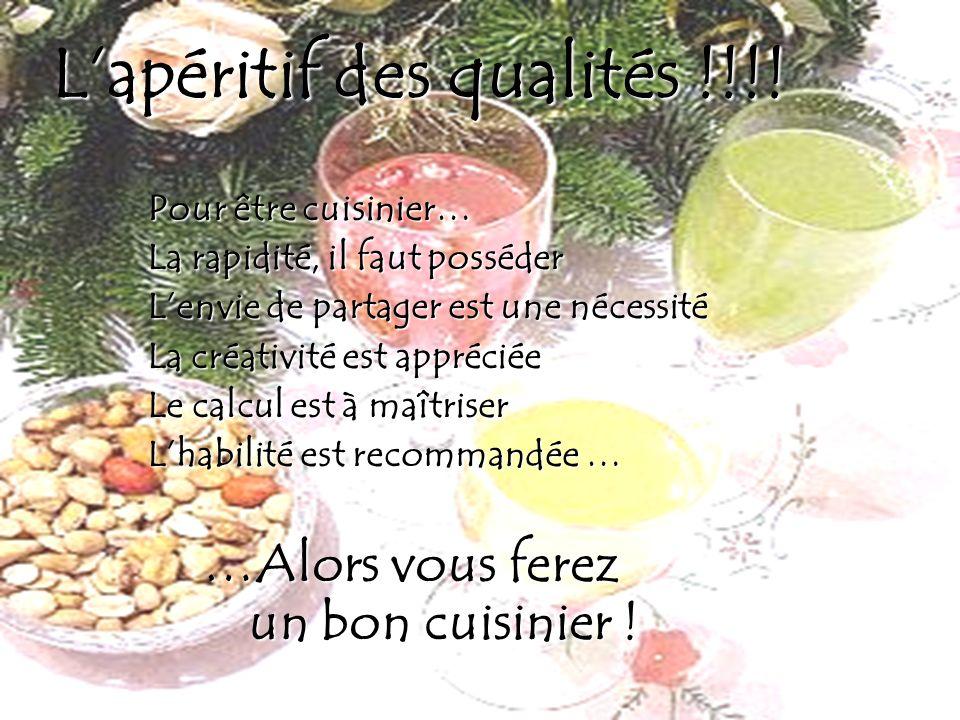 Lapéritif des qualités !!!! Pour être cuisinier… La rapidité, il faut posséder Lenvie de partager est une nécessité La créativité est appréciée Le cal