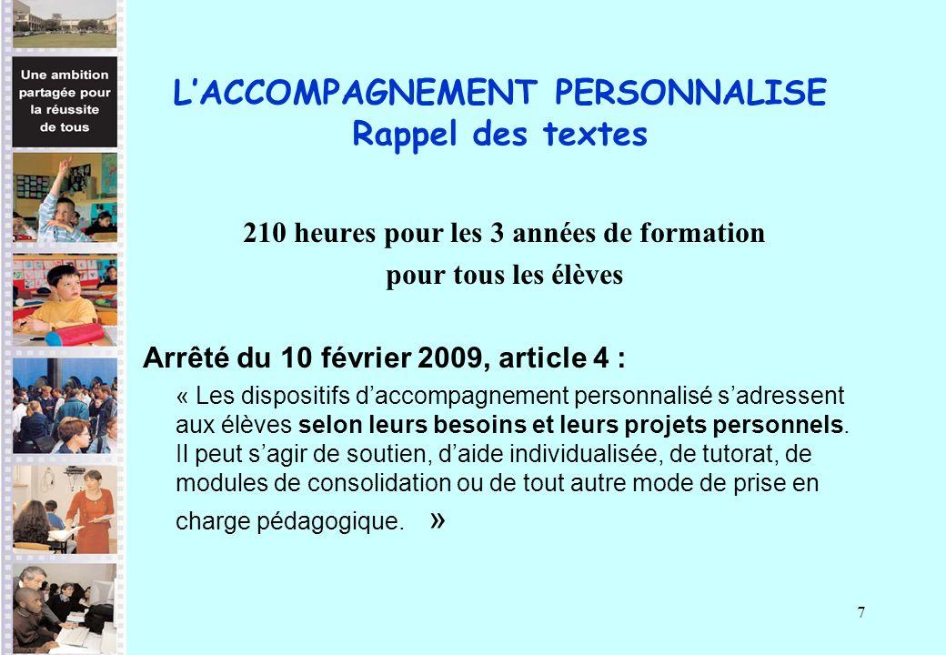 7 LACCOMPAGNEMENT PERSONNALISE Rappel des textes 210 heures pour les 3 années de formation pour tous les élèves Arrêté du 10 février 2009, article 4 :