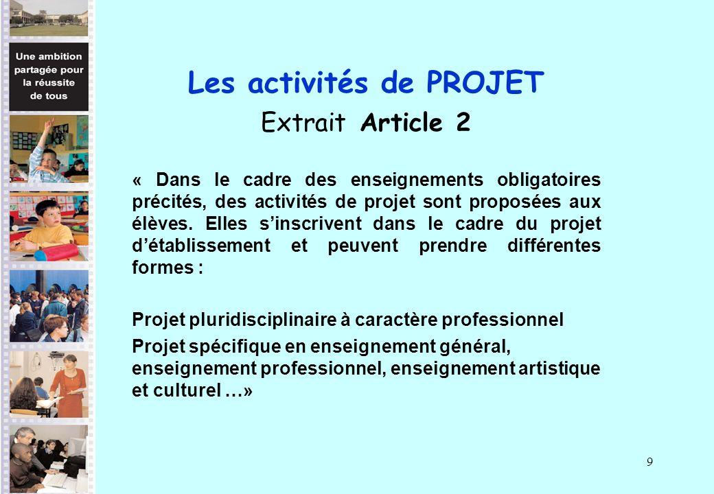 9 Les activités de PROJET Extrait Article 2 « Dans le cadre des enseignements obligatoires précités, des activités de projet sont proposées aux élèves