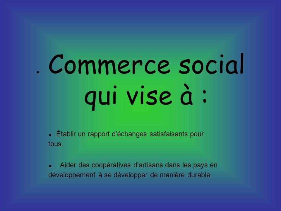 Commerce social qui vise à :. Établir un rapport d échanges satisfaisants pour tous..