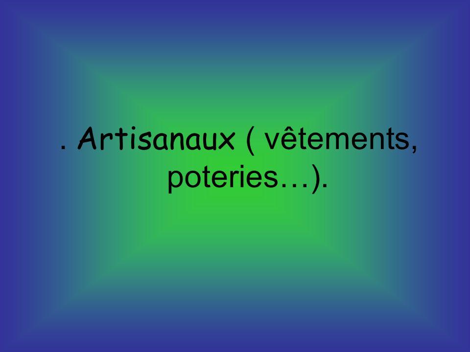 . Artisanaux ( vêtements, poteries…).