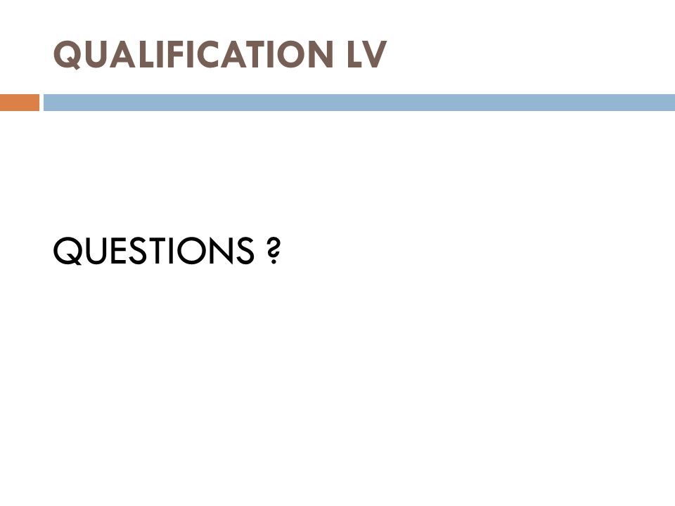 QUALIFICATION LV QUESTIONS ?