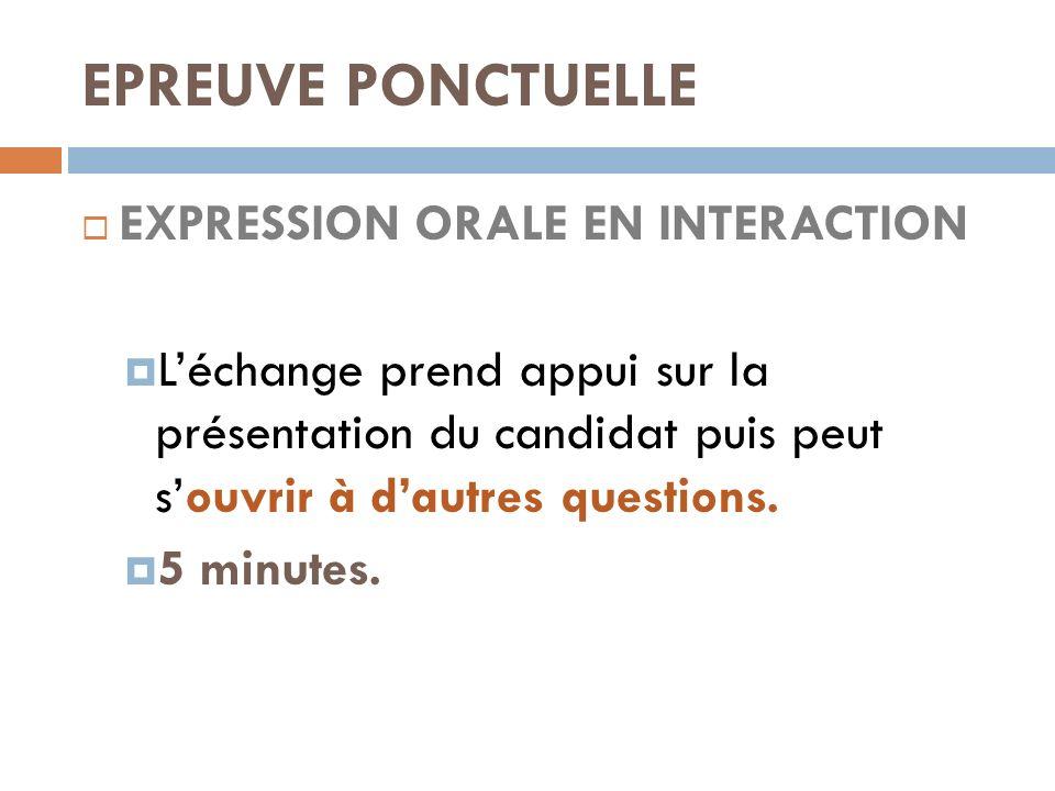 EPREUVE PONCTUELLE EXPRESSION ORALE EN INTERACTION Léchange prend appui sur la présentation du candidat puis peut souvrir à dautres questions. 5 minut