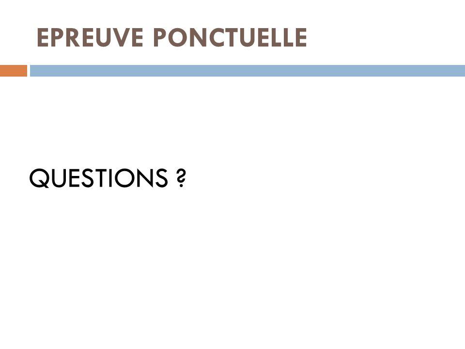 EPREUVE PONCTUELLE QUESTIONS ?