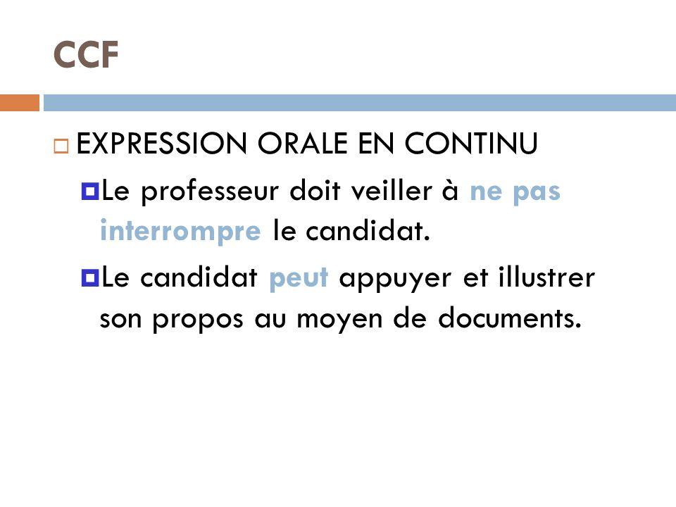 CCF EXPRESSION ORALE EN CONTINU Le professeur doit veiller à ne pas interrompre le candidat. Le candidat peut appuyer et illustrer son propos au moyen