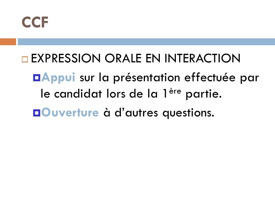 CCF EXPRESSION ORALE EN INTERACTION Appui sur la présentation effectuée par le candidat lors de la 1 ère partie. Ouverture à dautres questions.