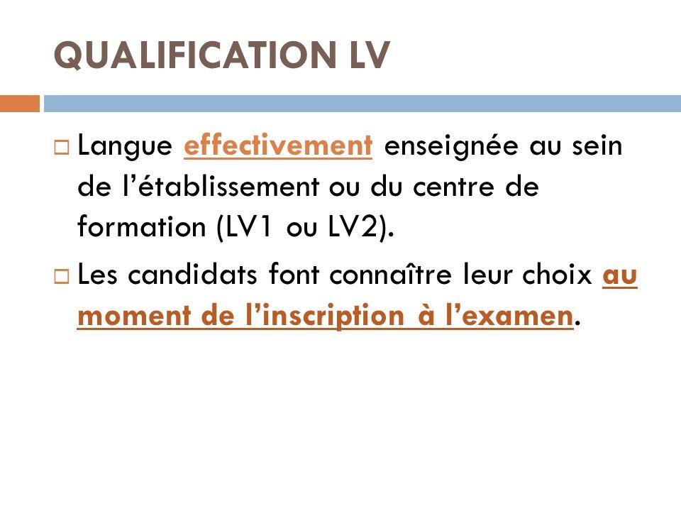 QUALIFICATION LV Langue effectivement enseignée au sein de létablissement ou du centre de formation (LV1 ou LV2). Les candidats font connaître leur ch