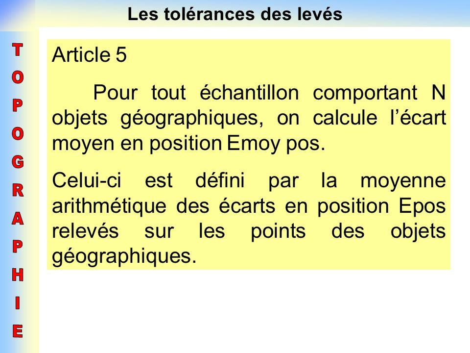 Les tolérances des levés Article 5 Pour tout échantillon comportant N objets géographiques, on calcule lécart moyen en position Emoy pos. Celui-ci est