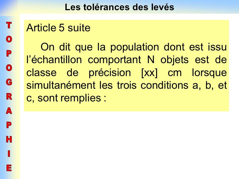 Les tolérances des levés Article 5 suite On dit que la population dont est issu léchantillon comportant N objets est de classe de précision [xx] cm lo