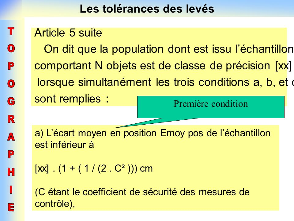 Les tolérances des levés a) Lécart moyen en position Emoy pos de léchantillon est inférieur à [xx]. (1 + ( 1 / (2. C² ))) cm (C étant le coefficient d