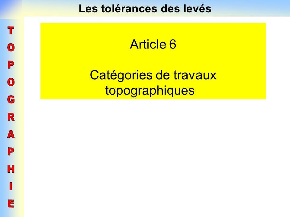 Les tolérances des levés Article 6 Catégories de travaux topographiques